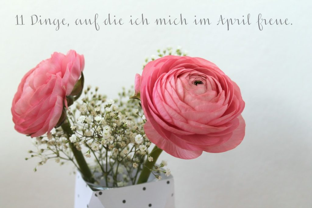 11 Dinge auf die ich mich im April freue. Meine April-Liste
